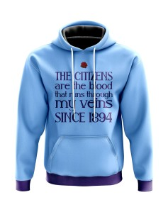 Hoodie The Citizens are the blood that runs through my veins Since 1894 - Supporters Manchester City