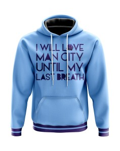 Hoodie I will love Man City until my last breath - Supporters Manchester City