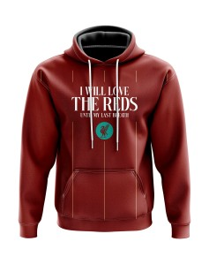 Hoodie I will love The Reds until my last breath - Supporters Liverpool