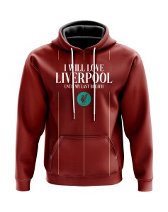 Hoodie I will love Liverpool until my last breath - Supporters Liverpool